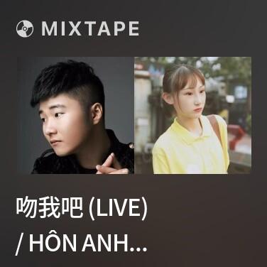 Radio 吻我吧 (Live) / Hôn Anh Đi - Various Artists