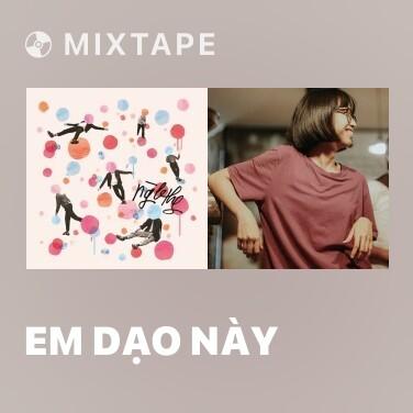 Mixtape Em Dạo Này - Various Artists