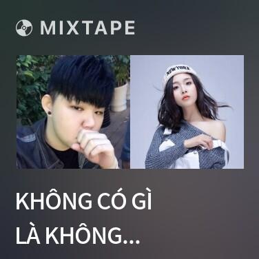 Mixtape Không Có Gì Là Không Thể / 有何不可 - Various Artists