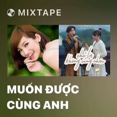 Mixtape Muốn Được Cùng Anh - Various Artists