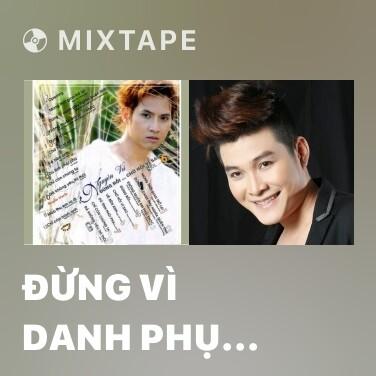 Mixtape Đừng Vì Danh Phụ Nghĩa Quên Tình - Various Artists