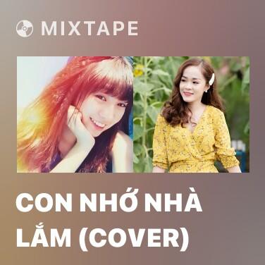 Mixtape Con Nhớ Nhà Lắm (Cover) - Various Artists