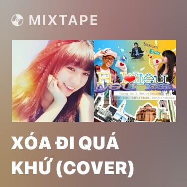 Mixtape Xóa Đi Quá Khứ (Cover)