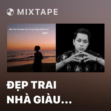 Mixtape Đẹp Trai Nhà Giàu Anh Có Gì Không Bằng Nó? - Various Artists
