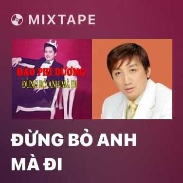 Mixtape Đừng Bỏ Anh Mà Đi - Various Artists