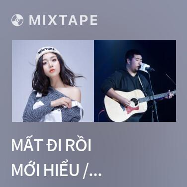 Mixtape Mất đi rồi mới hiểu / 歐陽朵 - Various Artists