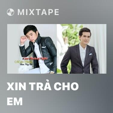 Mixtape Xin Trả Cho Em - Various Artists