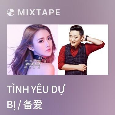 Mixtape Tình Yêu Dự Bị / 备爱 - Various Artists