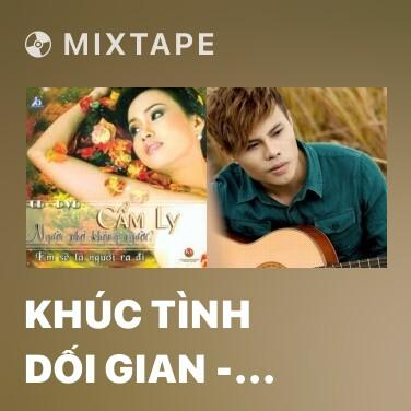 Mixtape Khúc Tình Dối Gian - Bài Ca Tình Nhớ - Various Artists