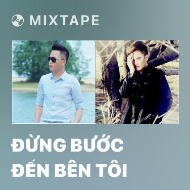 Mixtape Đừng Bước Đến Bên Tôi - Various Artists