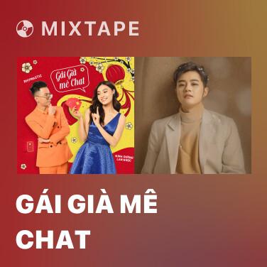 Mixtape Gái Già Mê Chat - Various Artists