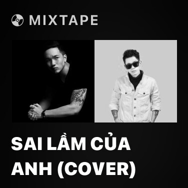 Mixtape Sai Lầm Của Anh (Cover) - Various Artists
