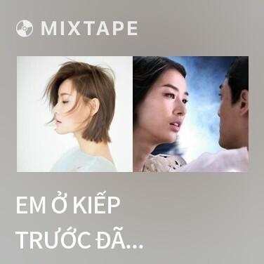 Mixtape Em Ở Kiếp Trước Đã Hẹn Anh / 我在前世約了你