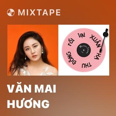 Mixtape Văn Mai Hương - Various Artists