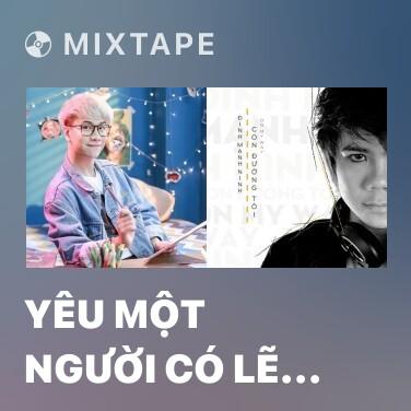 Mixtape Yêu Một Người Có Lẽ (Remix) - Various Artists