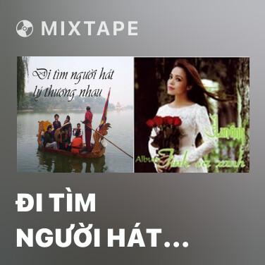 Mixtape Đi Tìm Người Hát Lý Thương Nhau - Various Artists