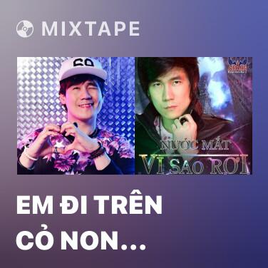 Mixtape Em Đi Trên Cỏ Non (Remix) - Various Artists