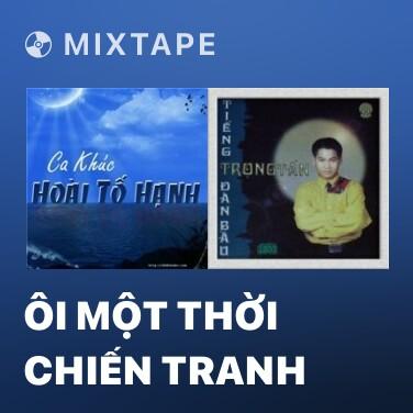 Mixtape Ôi Một Thời Chiến Tranh - Various Artists