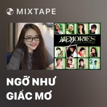 Mixtape Ngỡ Như Giấc Mơ - Various Artists
