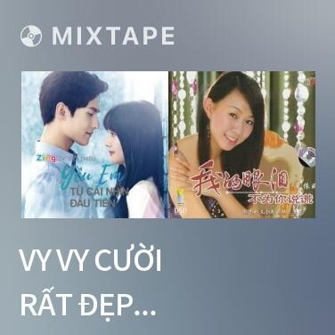 Mixtape Vy Vy Cười Rất Đẹp Xinh / 微微一笑很傾城 - Various Artists