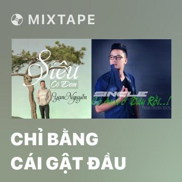 Mixtape Chỉ Bằng Cái Gật Đầu - Various Artists