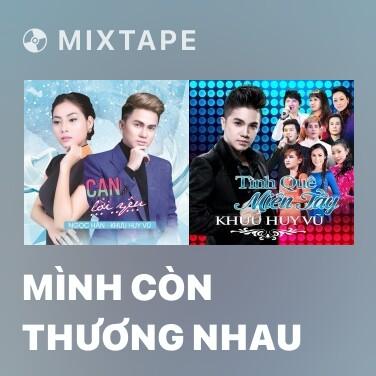 Mixtape Mình Còn Thương Nhau - Various Artists