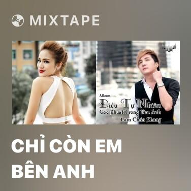 Mixtape Chỉ Còn Em Bên Anh - Various Artists