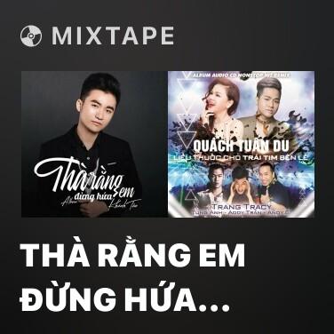 Mixtape Thà Rằng Em Đừng Hứa (Remix) (Beat) -