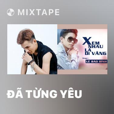 Mixtape Đã Từng Yêu - Various Artists
