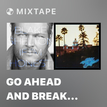 Mixtape Go Ahead And Break My Heart - Various Artists