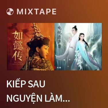 Mixtape Kiếp Sau Nguyện Làm Một Đóa Sen / 来生愿做一朵莲 - Various Artists