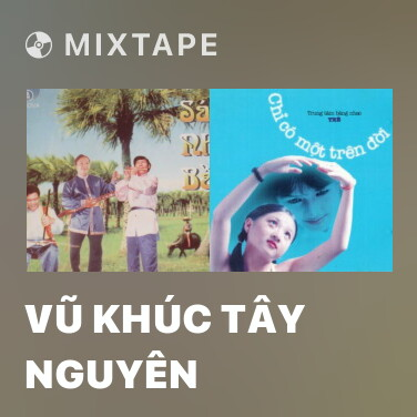 Mixtape Vũ Khúc Tây Nguyên