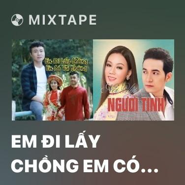 Mixtape Em Đi Lấy Chồng Em Có Vui Không - Various Artists