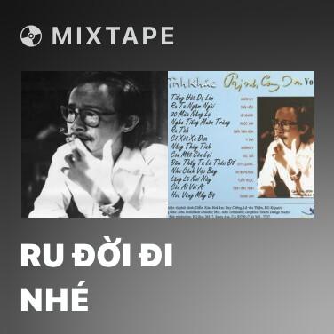 Mixtape Ru Đời Đi Nhé - Various Artists