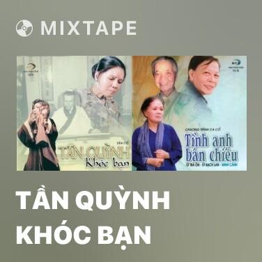 Mixtape Tần Quỳnh Khóc Bạn - Various Artists