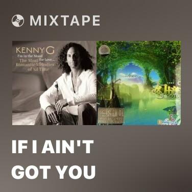 Mixtape If I Ain't Got You