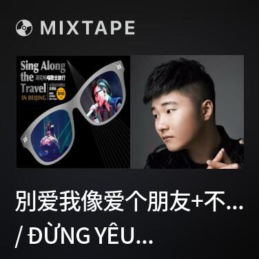 Mixtape 別爱我像爱个朋友+不痛+号码 / Đừng Yêu Tôi Như Yêu Một Người Bạn, Không Đau, Con Số - Various Artists