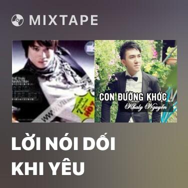 Mixtape Lời Nói Dối Khi Yêu - Various Artists