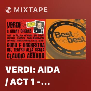 Mixtape Verdi: Aida / Act 1 - Alta cagion v'aduna - Various Artists