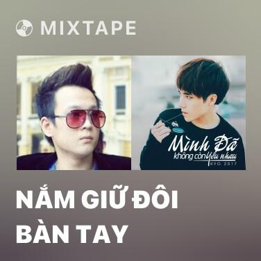 Mixtape Nắm Giữ Đôi Bàn Tay - Various Artists