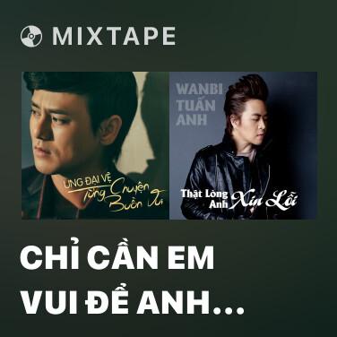 Mixtape Chỉ Cần Em Vui Để Anh Được Vui - Various Artists