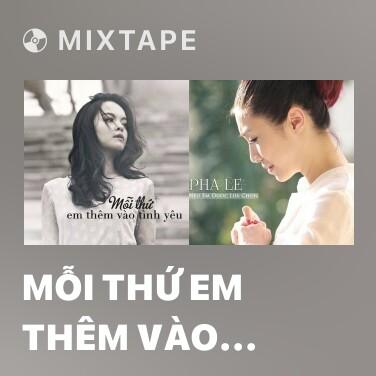 Mixtape Mỗi Thứ Em Thêm Vào Tình Yêu - Various Artists