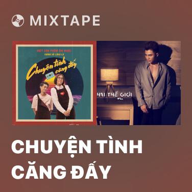 Mixtape Chuyện Tình Căng Đấy - Various Artists