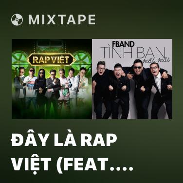 Mixtape Đây Là Rap Việt (feat. Wowy, Karik, Suboi, Binz, Rhymastic & JustaTee) - Various Artists