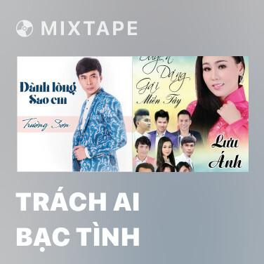 Mixtape Trách Ai Bạc Tình