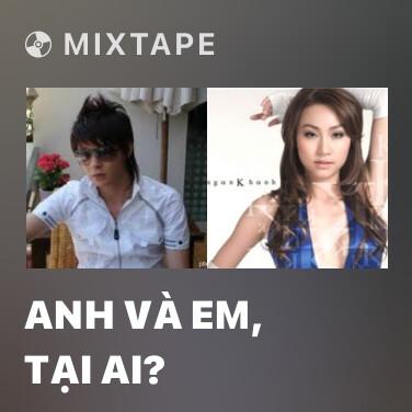 Mixtape Anh Và Em, Tại Ai? - Various Artists