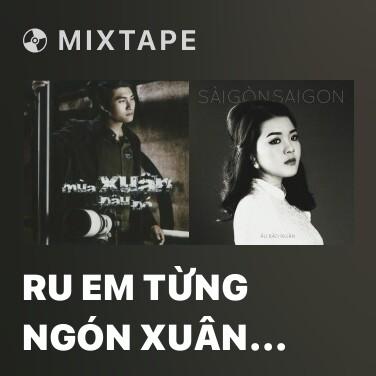 Mixtape Ru Em Từng Ngón Xuân Hồng - Various Artists