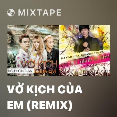 Mixtape Vở Kịch Của Em (Remix) - Various Artists