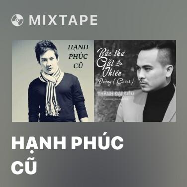 Mixtape Hạnh Phúc Cũ - Various Artists