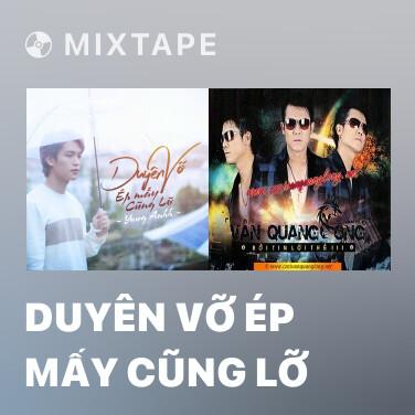 Mixtape Duyên Vỡ Ép Mấy Cũng Lỡ - Various Artists